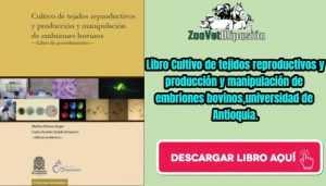 Descarga el Libro Cultivo de tejidos reproductivos y producción y manipulación de embriones bovinos,universidad de Antioquia.
